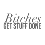 Bitches get stuff done