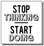 StopThinkingStartDoing